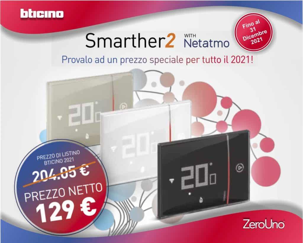 Le Nostre Promozioni | Elettrogruppo ZeroUno | Beinasco | Torino | TO | COVER PROMO BTICINO NETATMO SMARTHER 2 PREZZO SPECIALE 2021